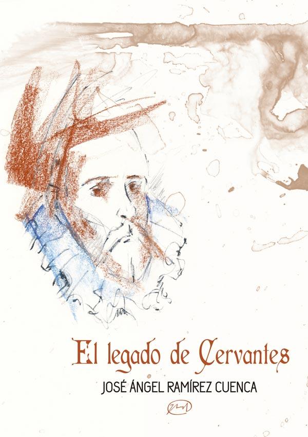 el legado de Cervantes José Ángel Ramírez Cuenca